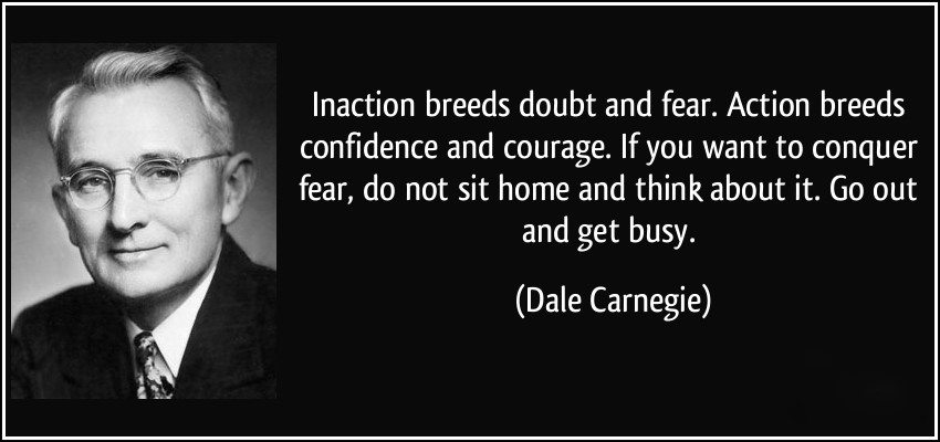 quote-inaction-breeds-doubt-and-fear-action-breeds-confidence-and-courage-if-you-want-to-conquer-fear-dale-carnegie-32059
