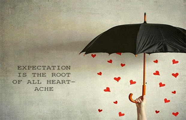 expectation is the root of all heart - ache