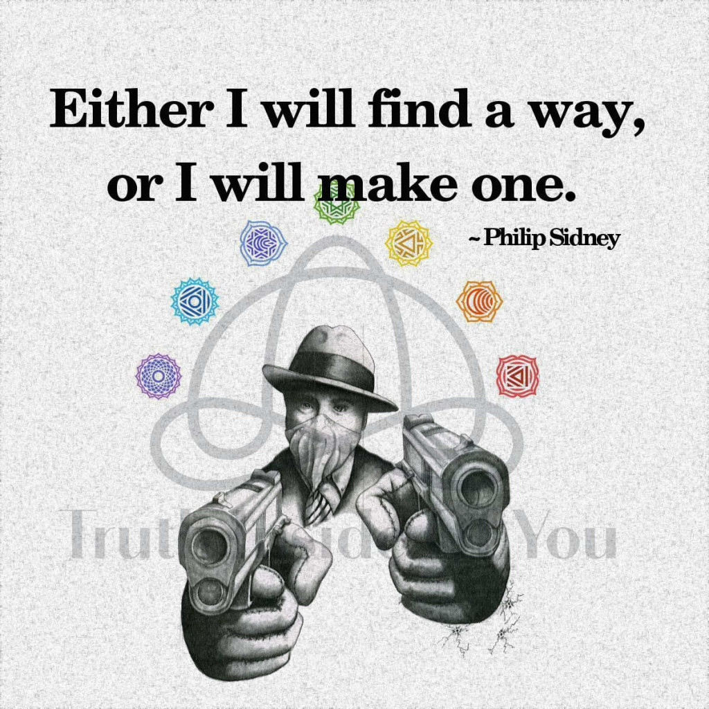 Either I will find a way, or I will make one. ~ Philip Sidney