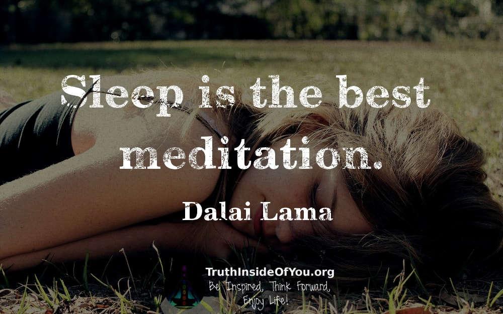 Sleep is the best meditation. ~ Dalai Lama