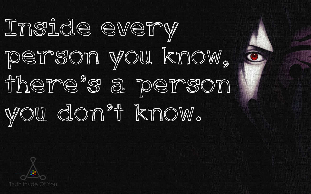 Inside every person you know, there's a person you don't know.
