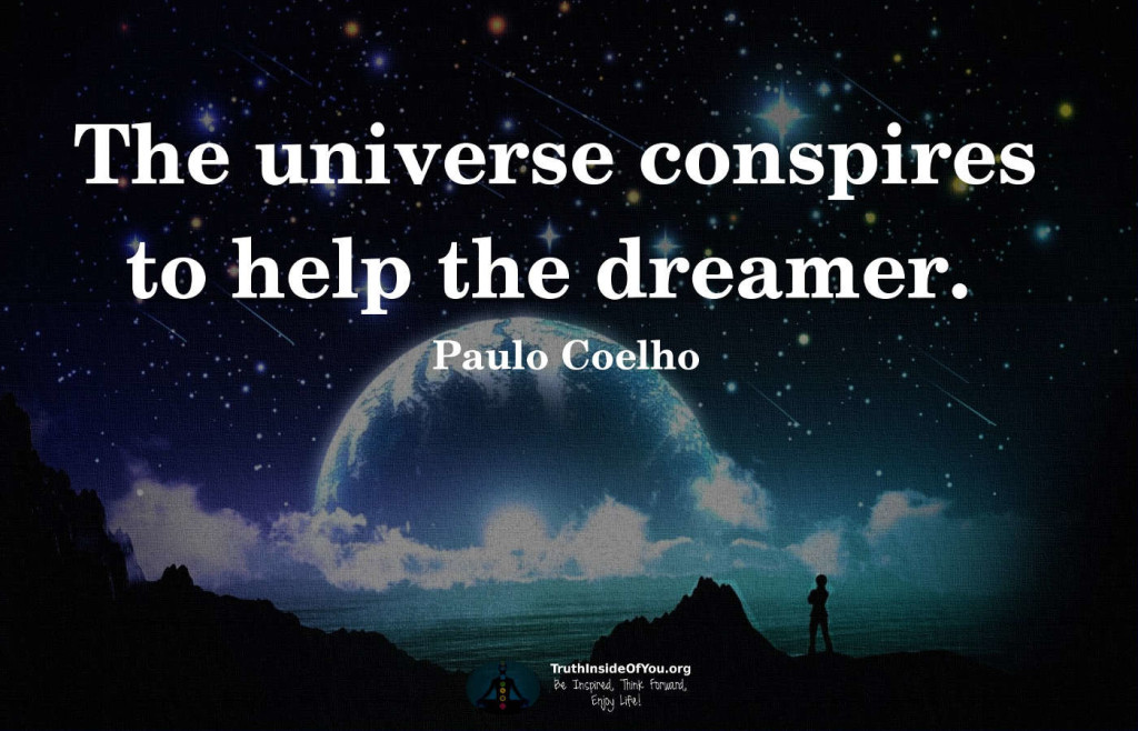 The universe conspires to help the dreamer. ~ Paulo Coelho