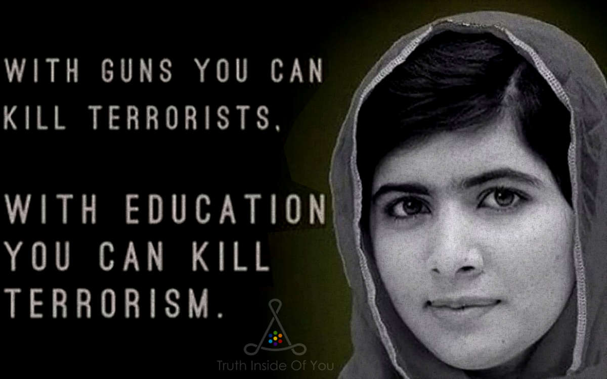 With guns you kill terrorists. With education you can kill terrorism.