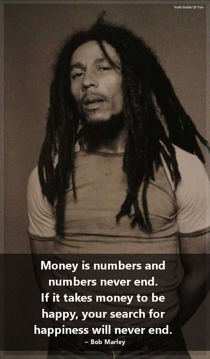 Money Is Numbers And Numbers Never End Bob Marley Truth Inside