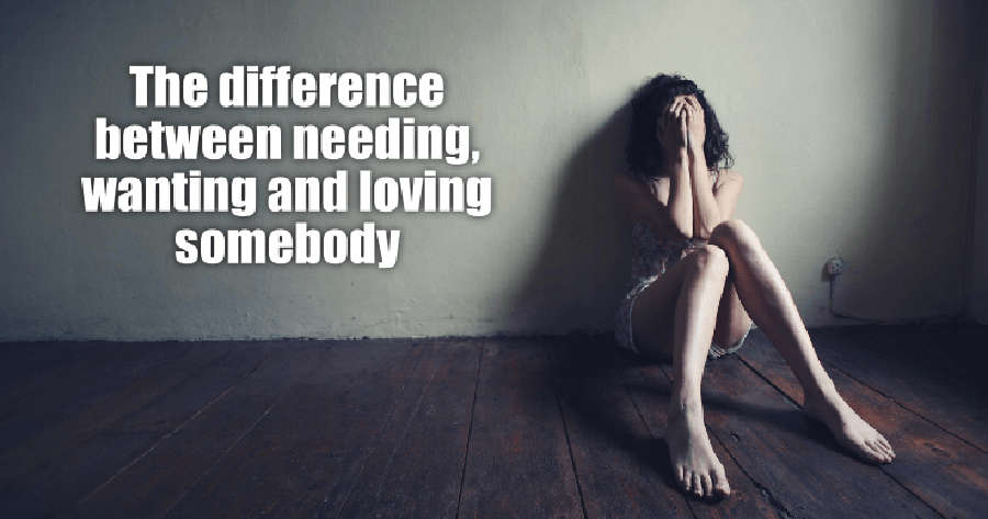 The Difference Between Needing, Wanting And Loving Somebody