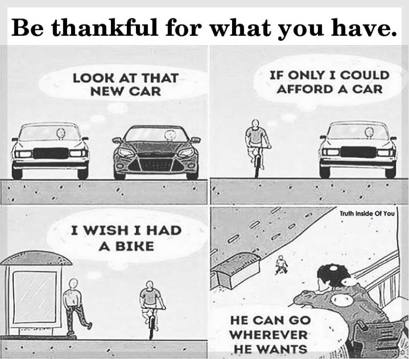 Be thankful for what you have.