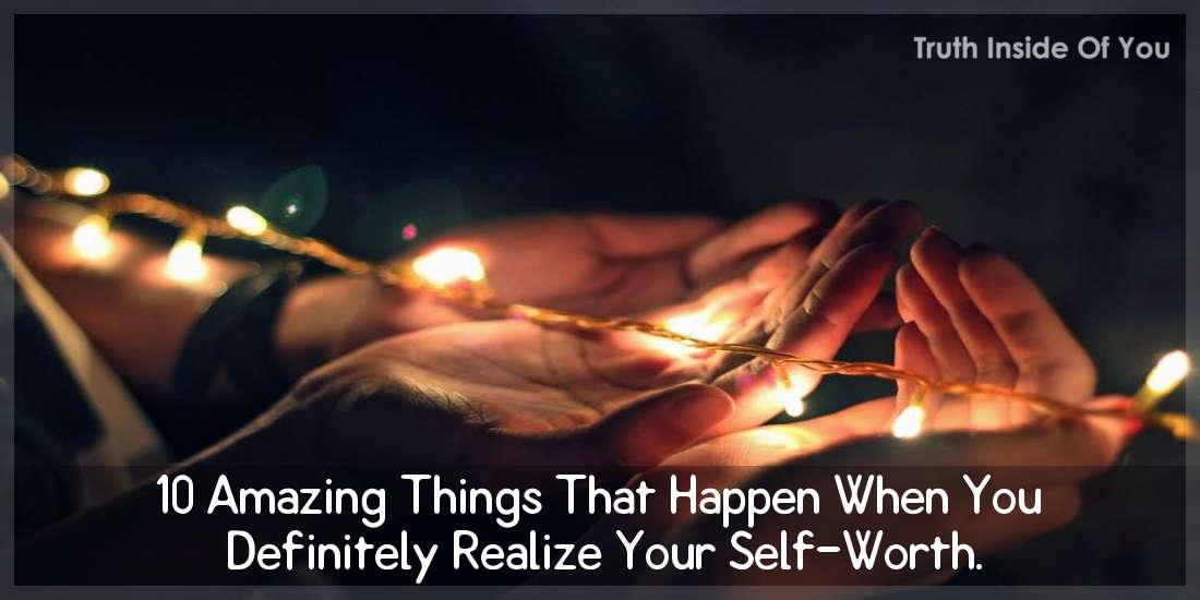 10-amazing-things-that-happen-when-you-definitely-realize-your-self-worth