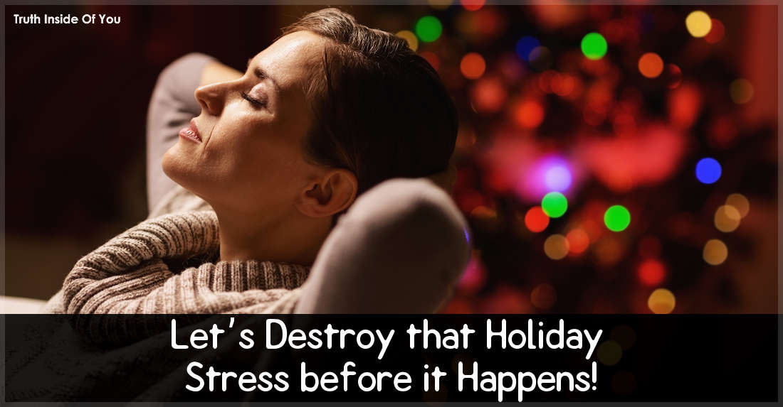 Let's Destroy that Holiday Stress before it Happens!