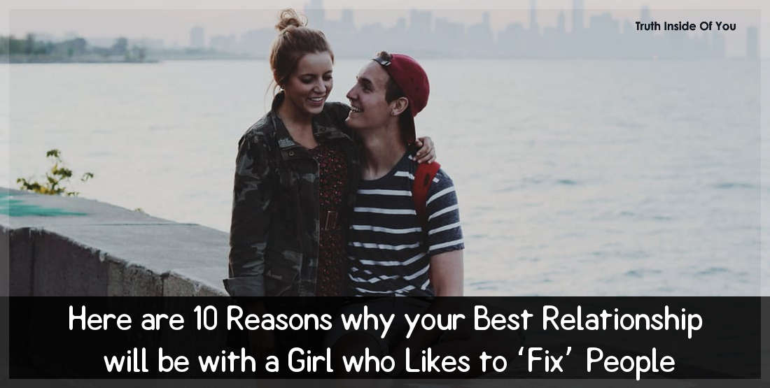 Here are 10 Reasons why your Best Relationship will be with a Girl who Likes to Fix People