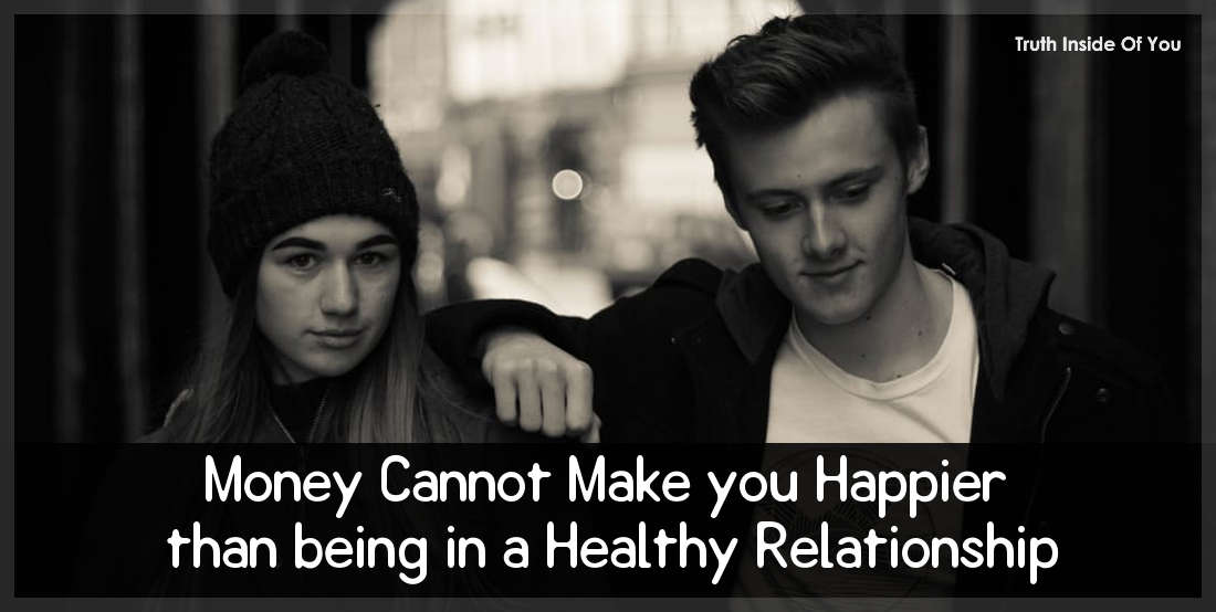 Money Cannot Make you Happier than being in a Healthy Relationship