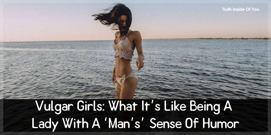 Vulgar Girls: What It's Like Being A Lady With A 'Man's' Sense Of Humor