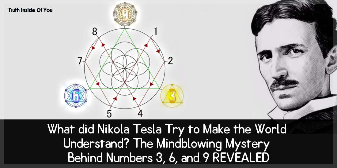 What Did Nikola Tesla Try To Make The World Understand ? – The Mindblowing  Mystery Behind Numbers 3, 6, and 9 REVEALED. - Truth Inside Of You