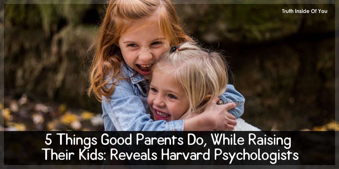 5 Things Good Parents Do, While Raising Their Kids: Reveals Harvard Psychologists