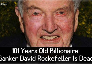 101 Years Old Billionaire Banker David Rockefeller Is Dead