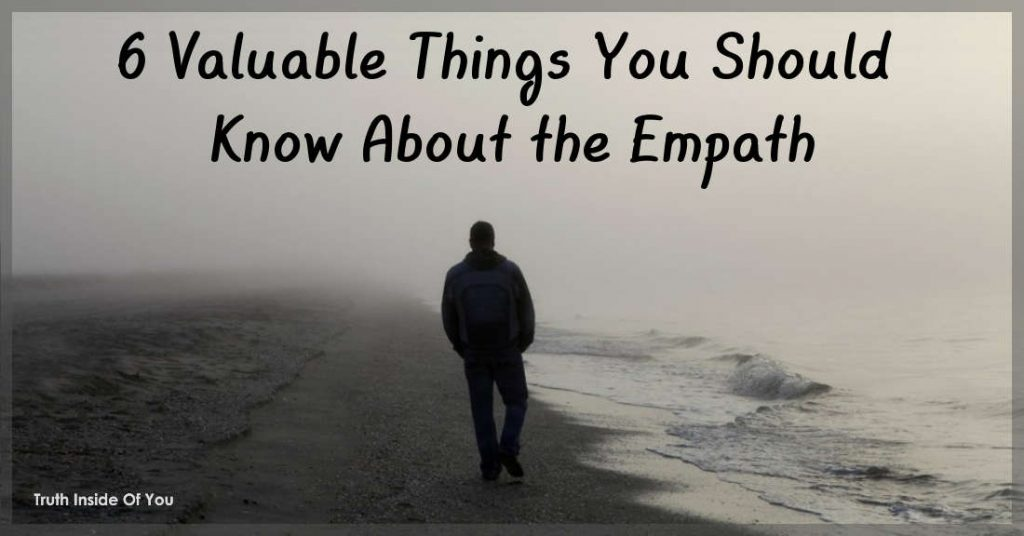 6 Valuable Things You Should Know About The Empath  - Truth Inside