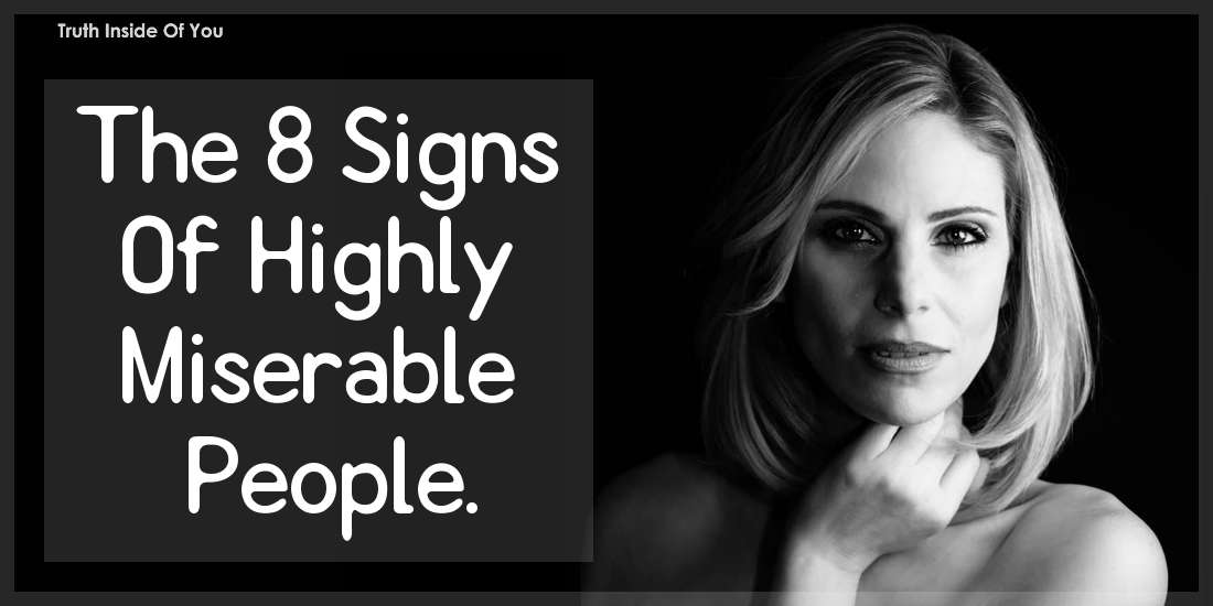 The 8 Signs Of Highly Miserable People.