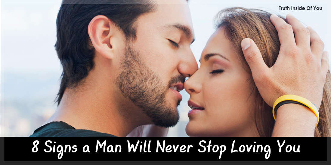 8 Signs a Man Will Never Stop Loving You.