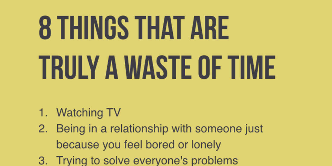 8 Things That Are Truly A Waste Of Your Time. - Truth Inside Of You