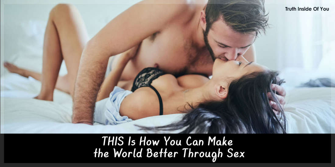 THIS Is How You Can Make the World Better Through Sex.