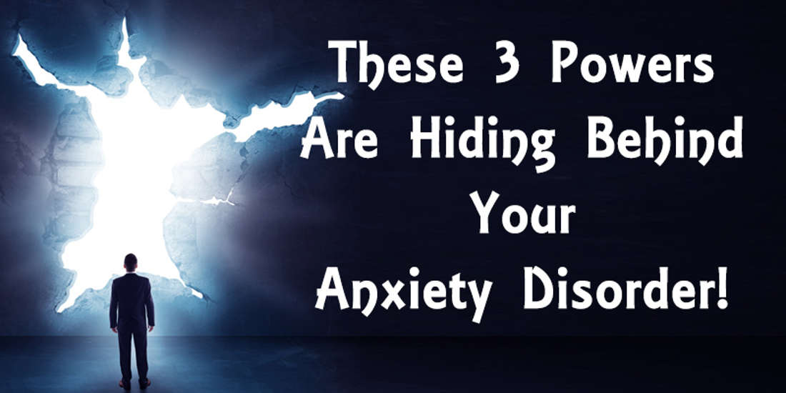 These 3 Powers Are Hiding Behind Your Anxiety Disorder