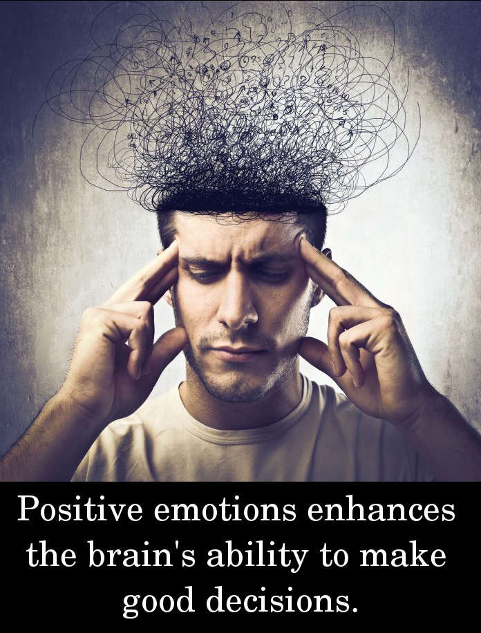 Positive emotions enhances the brain's ability to make good decisions.