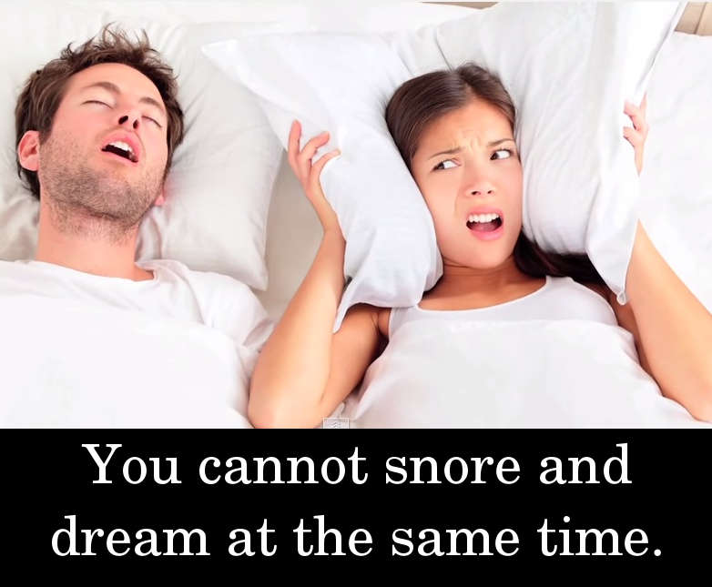 You cannot snore and dream at the same time.