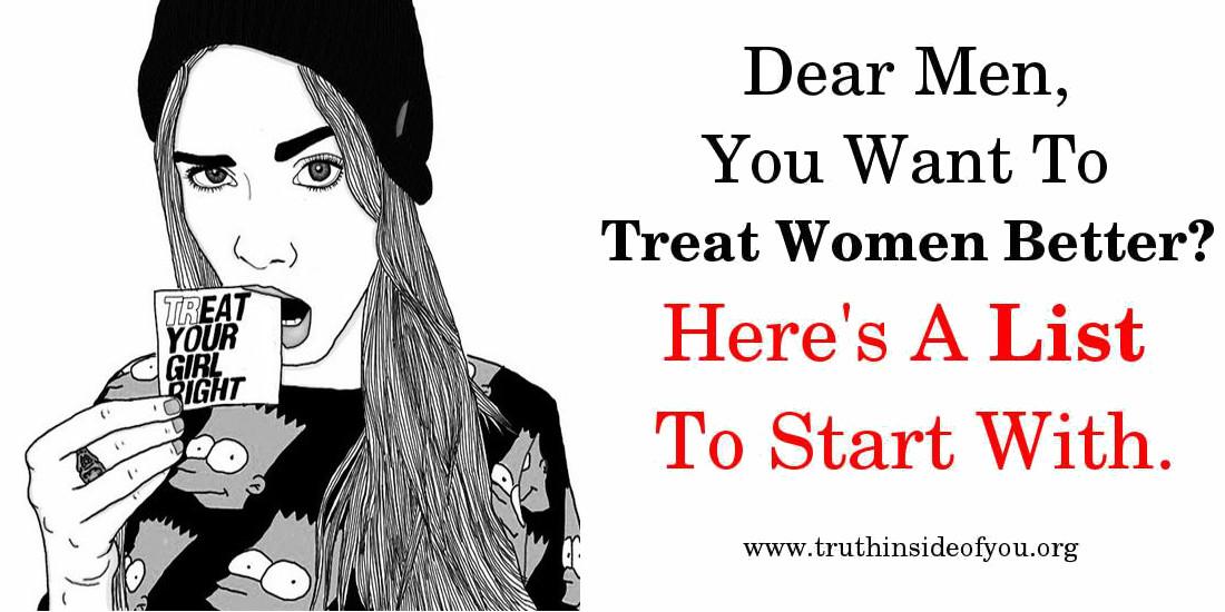 Men, You Want to Treat Women Better