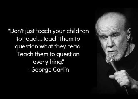 "2. ""Don't just teach your children to read… Teach your children to question what they read, teach them to question everything."""