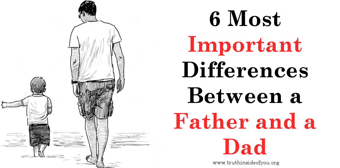 6 Most Important Differences Between a Father and a Dad