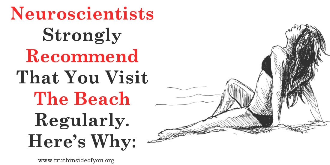Neuroscientists Strongly Recommend That You Visit The Beach RegularlyNeuroscientists Strongly Recommend That You Visit The Beach Regularly
