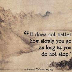 "#6. ""It does not matter how slowly you go as long as you do not stop."""