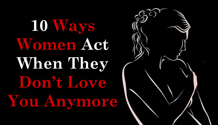 10 Ways Women Act When They Don't Love You Anymore