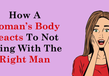 How A Woman's Body Reacts To Not Being With The Right Man