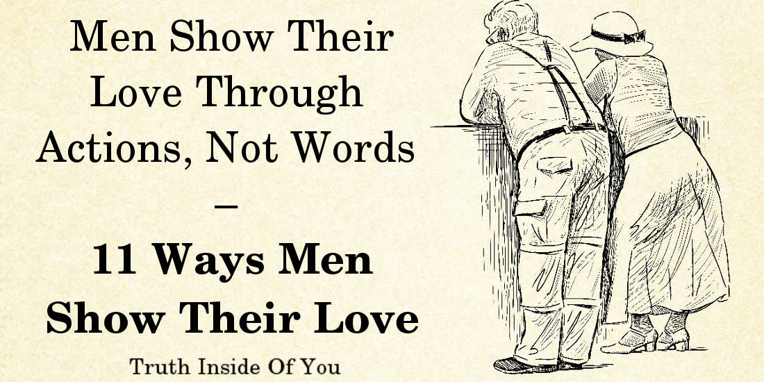 Men Show Their Love Through Actions, Not Words – 11 Ways Men Show Their Love