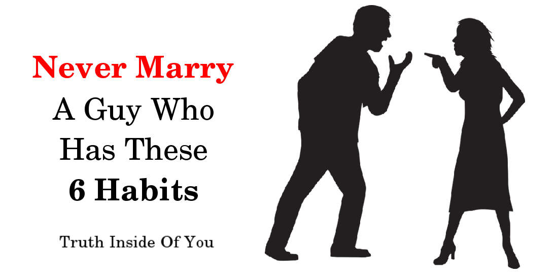 Never Marry A Guy Who Has These 6 Habits