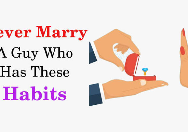 Never Marry A Guy Who Has These Habits