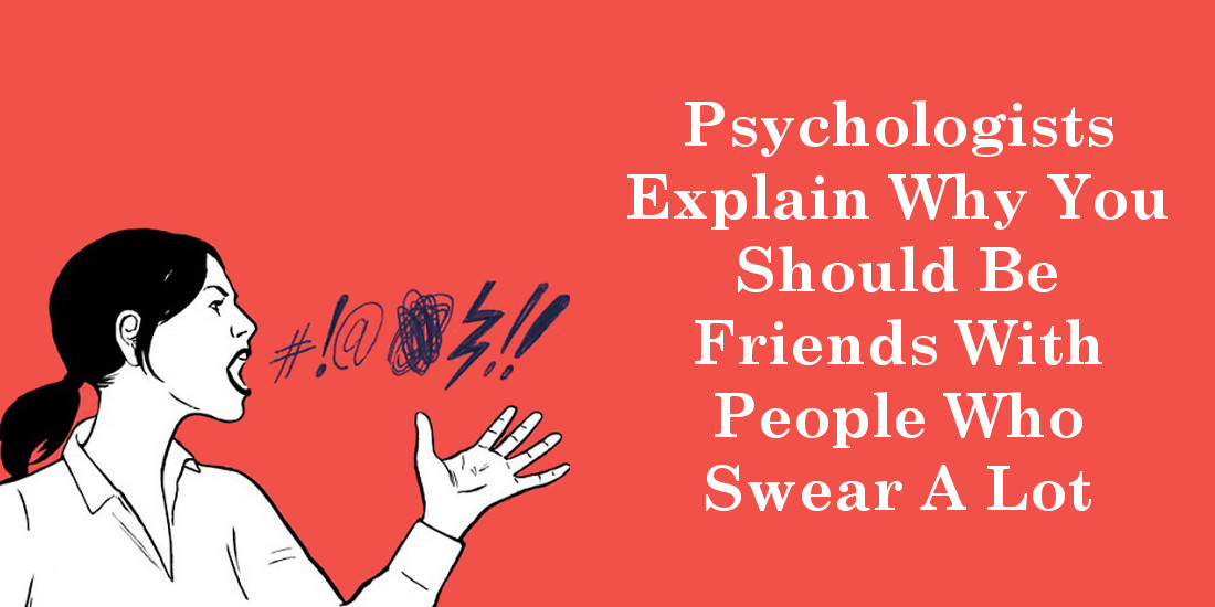 Psychologists Explain Why You Should Be Friends With People Who Swear A Lot