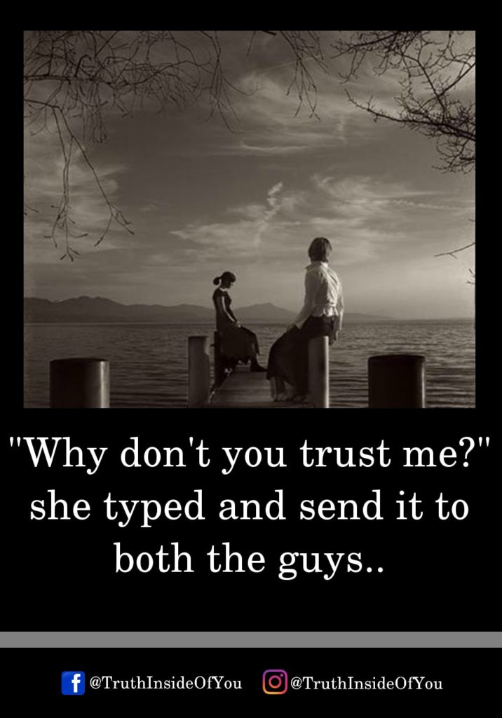 1. Why don't you trust me she typed and send it to both the guys