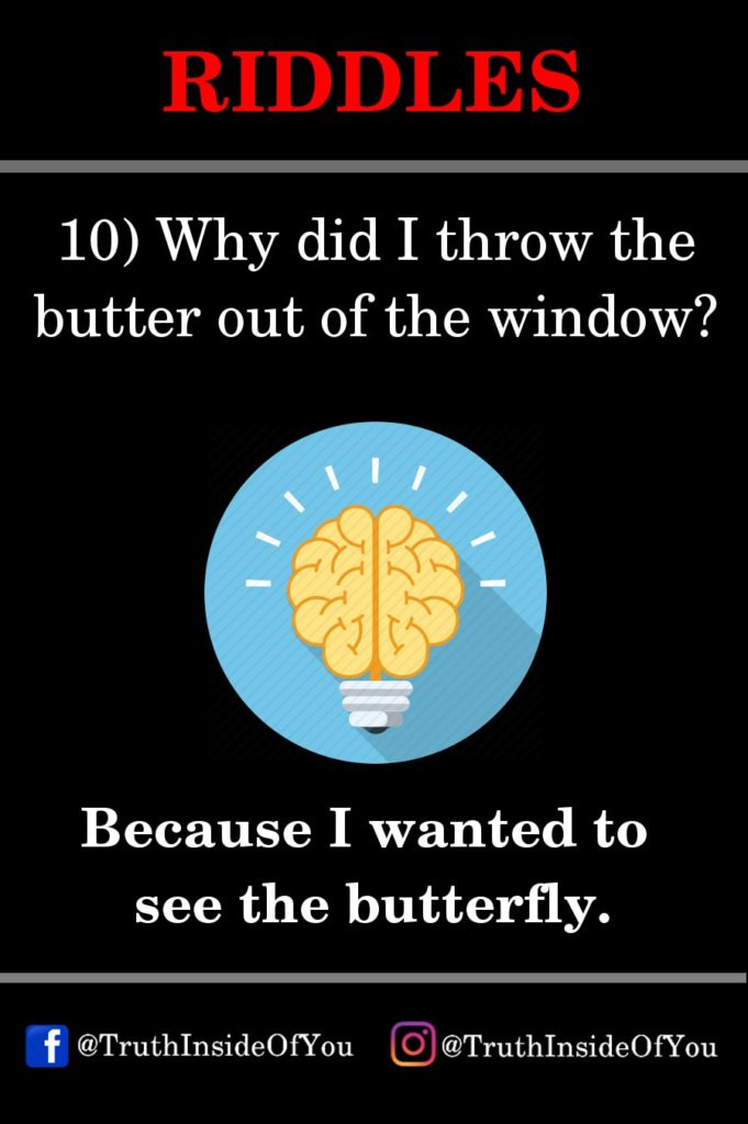 10. Because I wanted to see the butterfly