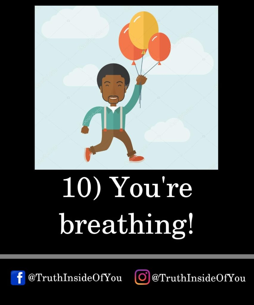 10. You're breathing!
