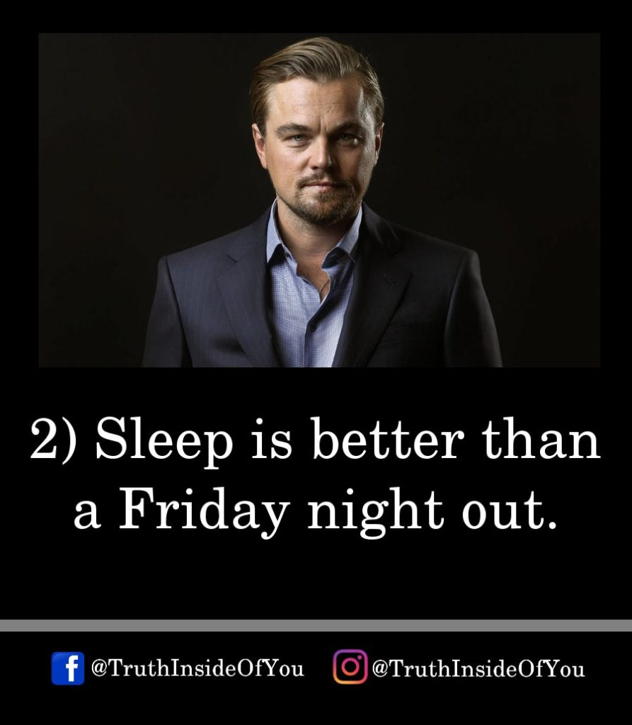 2. Sleep is better than a Friday night out.