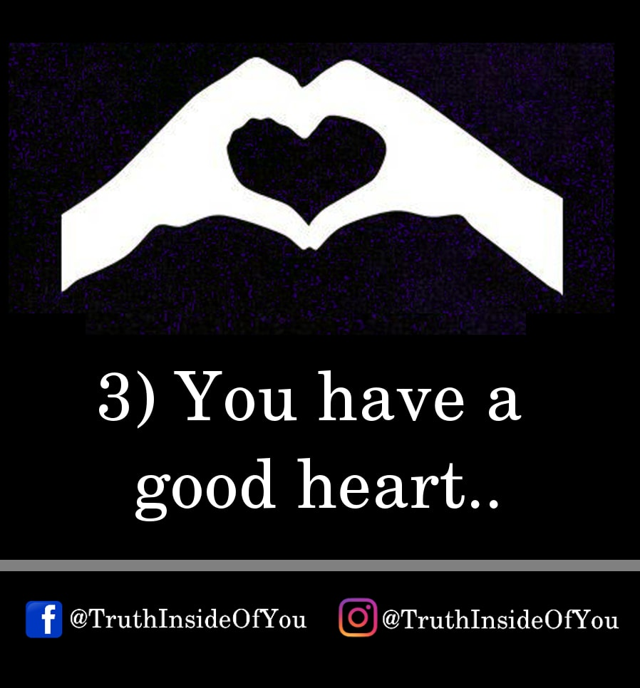 3. You have a good heart.
