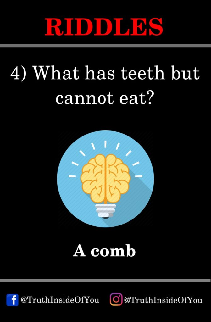 4. What has teeth but cannot eat