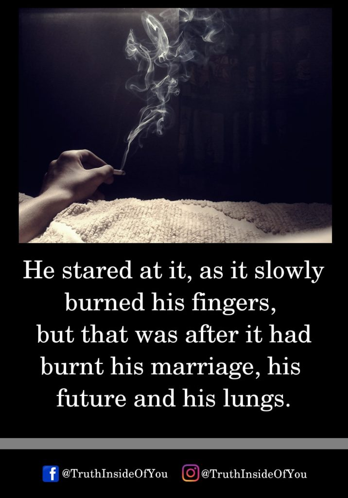 5. He stared at it, as it slowly burned his fingers, but that was after
