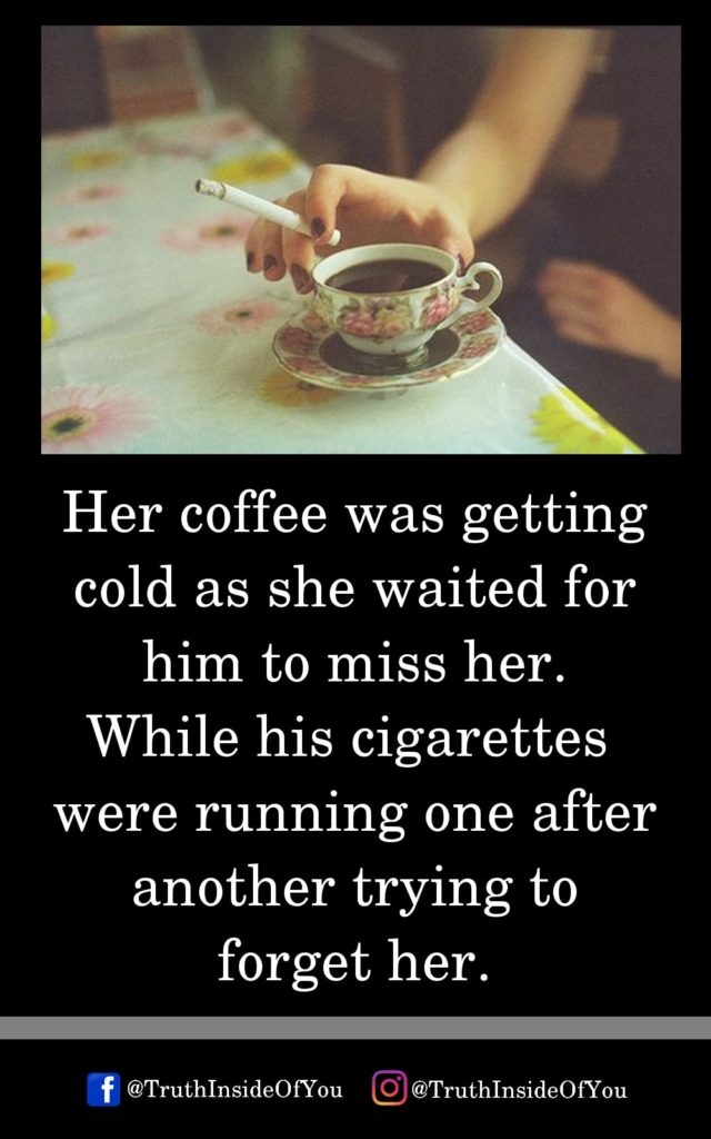 6. Her coffee was getting cold as she waited for him to miss her
