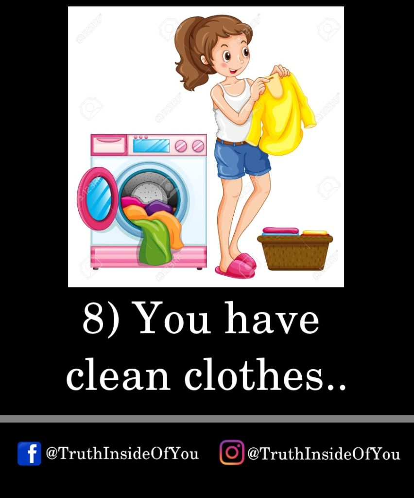 8. You have clean clothes.