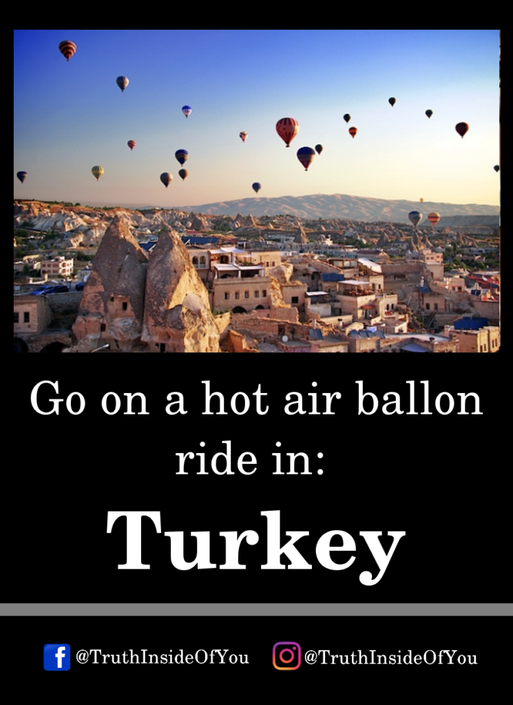 Go on a hot air ballon ride in_ Turkey