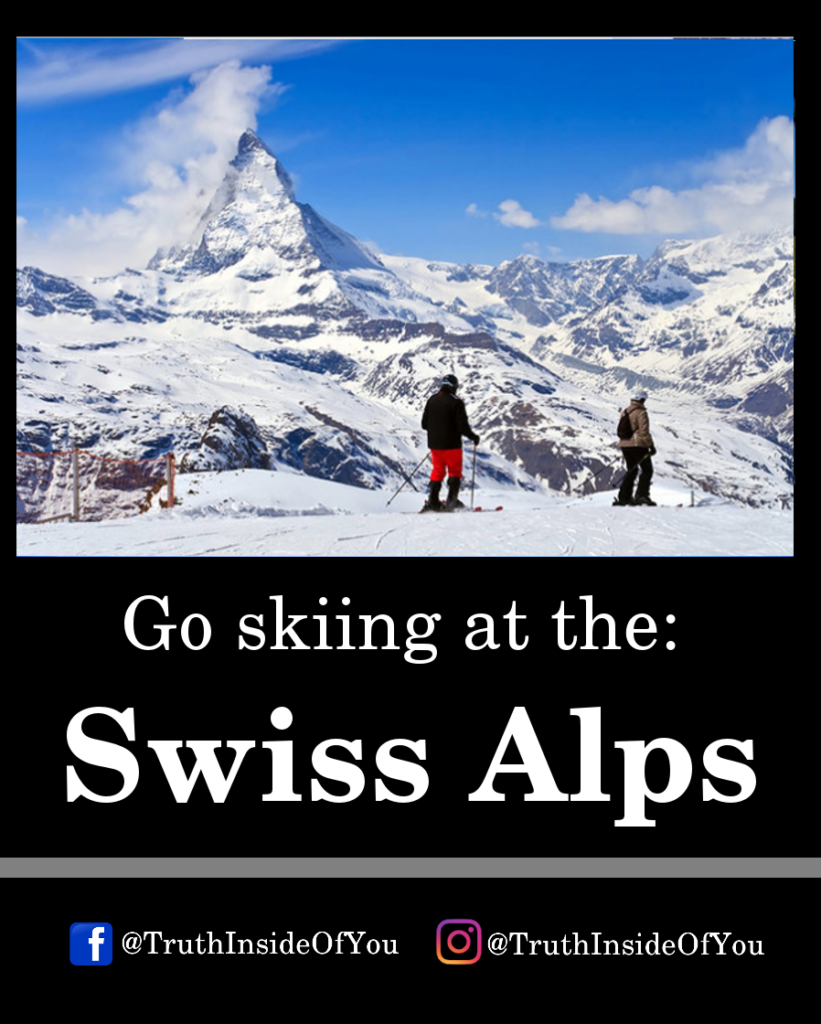 Go skiing at the_ Swiss Alps