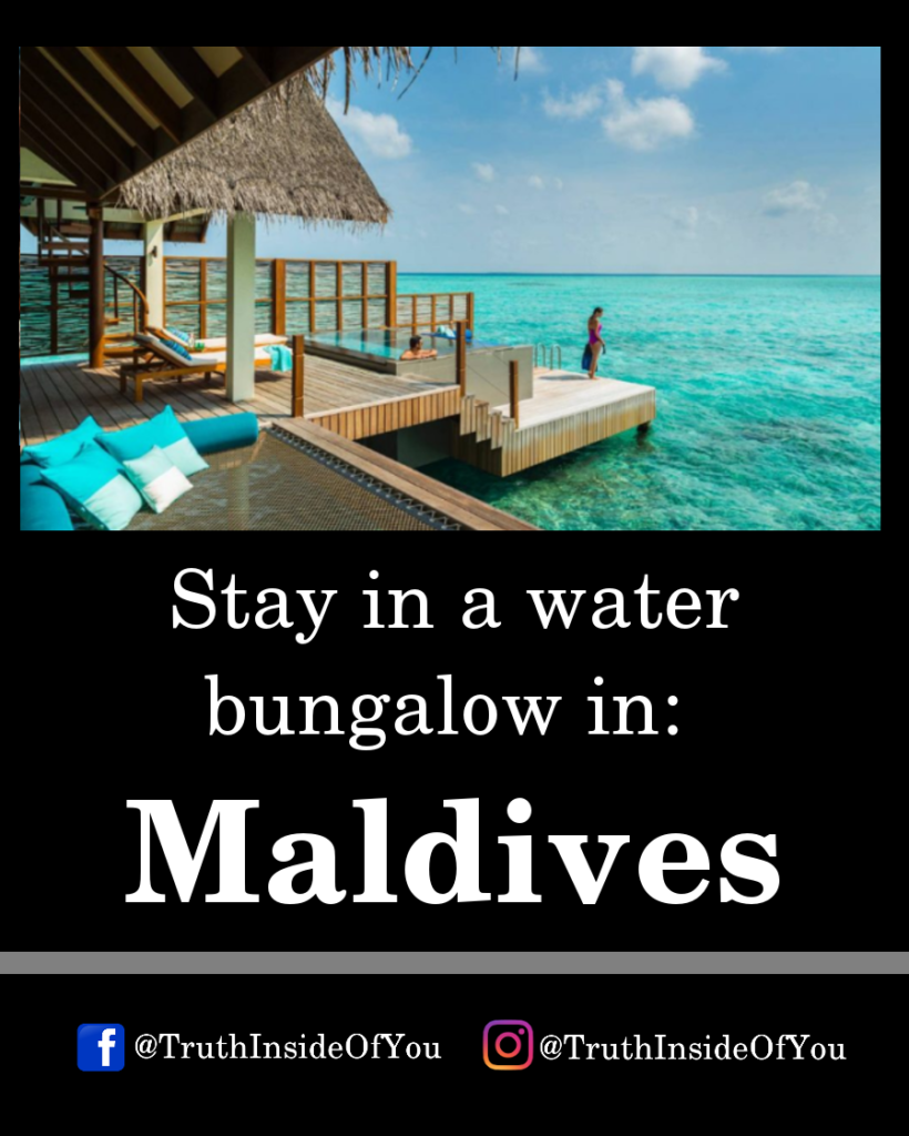 Stay in a water bungalow in_ Maldives