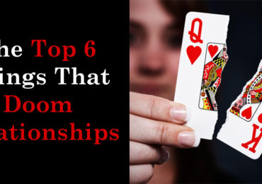 The Top 6 Things That Doom Relationships
